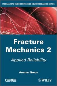 Fracture Mechanics, Volume 2: Applied Reliability
