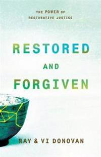 Restored and Forgiven: The Power of Restorative Justice