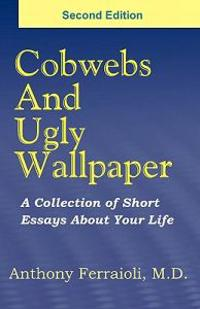 Cobwebs and Ugly Wallpaper- Second Edition: A Collection of Short Essays about Your Life