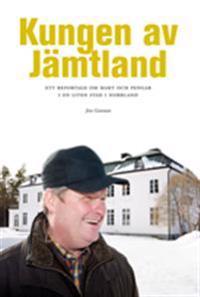 Kungen av Jämtland : ett reportage om makt och pengar i en liten stad i Norrland