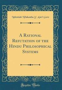 A Rational Refutation of the Hindu Philosophical Systems (Classic Reprint)