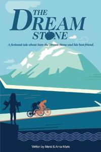 The Dream Stone: A Fictional Tale about Sam the Dream Stone and His Best Friend.