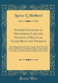 Summer Vacations at Moosehead Lake and Vicinity, a Practical Guide-Book for Tourists