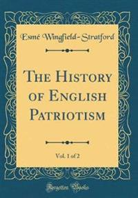The History of English Patriotism, Vol. 1 of 2 (Classic Reprint)