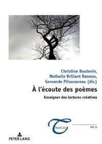 A l'Écoute Des Poèmes: Enseigner Des Lectures Créatives