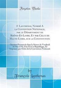 F. Lanthenas, Nommé A la Convention Nationale, par le Département de Rhône-Et-Loire, Et par Celui de Haute-Loire, sur la Constitution
