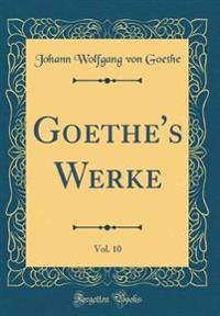 Goethes Werke, Vol. 10 (Classic Reprint)
