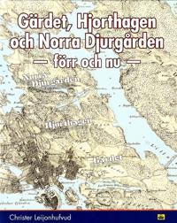 Gärdet, Hjorthagen och Norra Djurgården : förr och nu