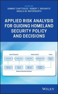 Applied Risk Analysis for Guiding Homeland Security Policy