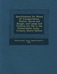 Specifications for Means of Transportation, Paulins, Stoves and Ranges, and Lamps and Fixtures for Use in the United States Army - Primary Source Edit