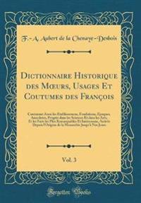 Dictionnaire Historique des Moeurs, Usages Et Coutumes des François, Vol. 3