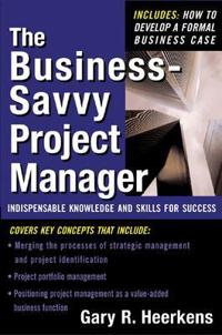 The Business-Savy Project Manager: Indispensable Knowledge And Skills For Succes