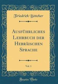 Ausführliches Lehrbuch der Hebräischen Sprache, Vol. 1 (Classic Reprint)