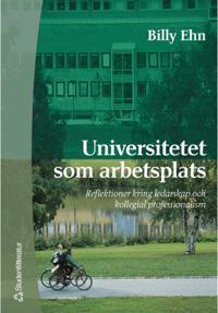 Universitetet som arbetsplats: reflektioner kring ledarskap och kollegial professionalism