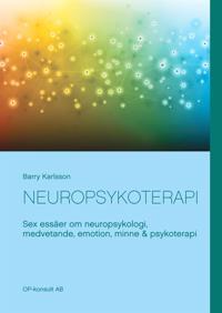 Neuropsykoterapi: Sex essäer om neuropsykologi, medvetande, emotion, minne & psykoterapi