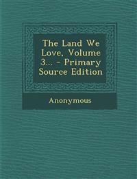 The Land We Love, Volume 3...