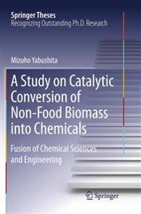 A Study on Catalytic Conversion of Non-Food Biomass Into Chemicals: Fusion of Chemical Sciences and Engineering