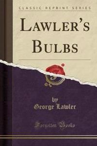 Lawler's Bulbs (Classic Reprint)