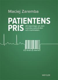 Patientens pris. Ett reportage om den svenska sjukvården och marknaden