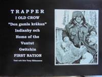 "Trapper i Old Crow ""Den gamla kråkan"" : indianby och Home the Vuntut Gwitchin First nation"