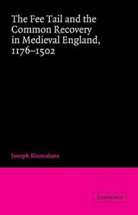 The Fee Tail and the Common Recovery in Medieval England, 1176-1502