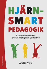 Hjärnsmart pedagogik : stimulera barns lärande, empati, inre lugn och självkontroll