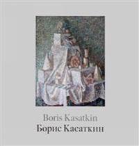 Boris Kasatkin. Zhivopis iz rossijskikh muzeev i chastnykh sobranij. Katalog vystavki / Boris Kasatkin