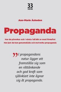 Propaganda : hur du påverkas och i värsta fall blir av med förnuftet.