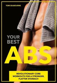 Your Best ABS: Revolutionary Core Workouts for a Stronger, Flatter Stomach