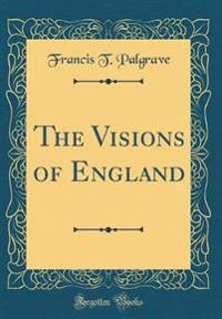 The Visions of England (Classic Reprint)