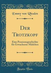 Der Trotzkopf: Eine Pensionsgeschichte Für Erwachsene Mädchen (Classic Reprint)
