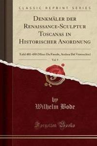 Denkmäler der Renaissance-Sculptur Toscanas in Historischer Anordnung, Vol. 9