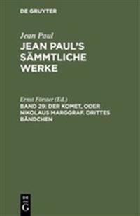 Jean Paul's S mmtliche Werke, Band 29, Der Komet, Oder Nikolaus Marggraf. Drittes B ndchen