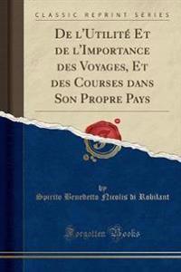 De l'Utilité Et de l'Importance des Voyages, Et des Courses dans Son Propre Pays (Classic Reprint)