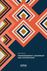 Framgångsrikt ledarskap med systemteori : mönster, sammanhang och nya möjligheter