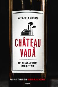 Chateau vadå : det okända fusket med ditt vin
