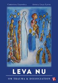 Leva nu : om trauma & dissociation - Christina Lejonöga, Annica Lilja Ljung | Laserbodysculptingpittsburgh.com