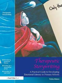 Therapeutic Storywriting: A Practical Guide to Developing Emotional Literacy in Primary Schools