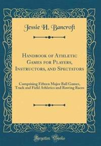 Handbook of Athletic Games for Players, Instructors, and Spectators