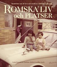 Romska liv och platser : berättelser om att leva och överleva i 1900-talets Sverige