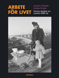 Arbete för livet : kvinnor berättar om svenskt 1900-tal