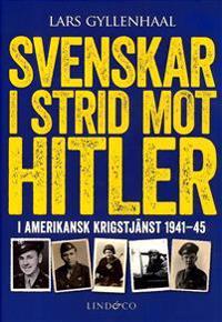 Svenskar i strid mot Hitler - I amerikansk krigstjänst 1941-45