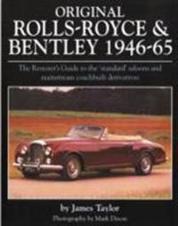 Original Rolls-Royce & Bentley 1946-65: The Restorer's Guide to the 'standard' Saloons and Mainstream Coachbuilt Derivatives