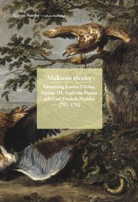 Maktens rivaler : drottning Lovisa Ulrika, Gusta III, Axel von Fersen och C
