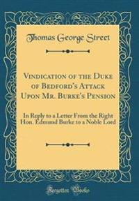 Vindication of the Duke of Bedford's Attack Upon Mr. Burke's Pension
