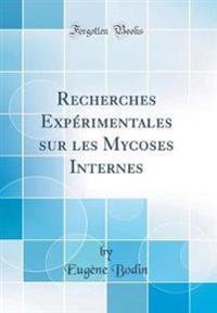 Recherches Expérimentales sur les Mycoses Internes (Classic Reprint)