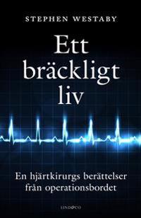 Ett bräckligt liv : En hjärtkirurgs berättelser från operationsbordet