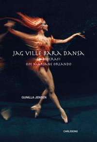 Jag ville bara dansa : en biografi om Mariane Orlando
