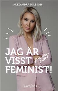 Jag är visst feminist! : på mitt sätt