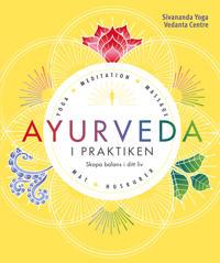 Ayurveda i praktiken : skapa balans i ditt liv